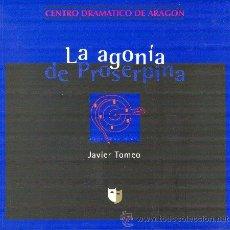 Libros de segunda mano: LA AGONIA DE PROSERPINA JAVIER TOMEO CENTRO DRAMÁTICO DE ARAGÓN 2003. Lote 25224103
