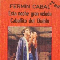 Libros de segunda mano: ESTA NOCHE GRAN VELADA. CABALLITO DEL DIABLO. FERMÍN CABAL ESPIRAL. FUNDAMENTOS 1989. Lote 25251559