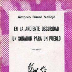 Libros de segunda mano: EN LA ARDIENTE OSCURIDAD--UN SOÑADOR PARA EL PUEBLO -- BUERO VALLEJO. Lote 25606437