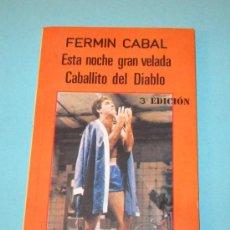 Libros de segunda mano: ESTA NOCHE GRAN VELADA. CABALLITO DEL DIABLO. FERMIN CABAL. Lote 27907103