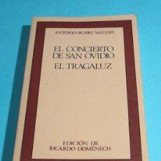 Libros de segunda mano: EL CONCIERTO DE SAN OVIDIO. EL TRAGALUZ. ANTONIO BUERO VALLEJO. EDICIÓN DE RICARDO DOMENECH. Lote 28472410