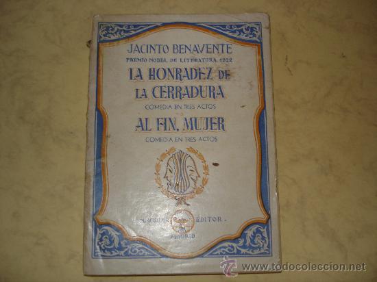 LA HONRADEZ DE LA CERRADURA* AL FIN, MUJER - JACINTO BENAVENTE - M. AGUILAR EDITOR 1943 (Libros de Segunda Mano (posteriores a 1936) - Literatura - Teatro)