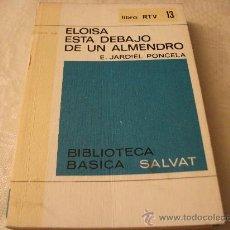 Libros de segunda mano: ENRIQUE JARDIEL PONCELA, ELOÍSA ESTÁ DEBAJO DE UN ALMENDRO, BIBLIOTECA BÁSICA SALVAT, LIBRO Nº 13. Lote 29549253