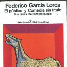 Libros de segunda mano: FEDERICO GARCÍA LORCA - EL PÚBLICO Y COMEDIA SIN TÍTULO (SEIX BARRAL, 1978) PRIMERA EDICIÓN. Lote 30179848