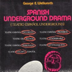 Libros de segunda mano: SPANISH UNDERGROUND DRAMA. GEORGE E. WELLWARTH. TEATRO ESPAÑOL UNDERGROUND. Lote 46452911