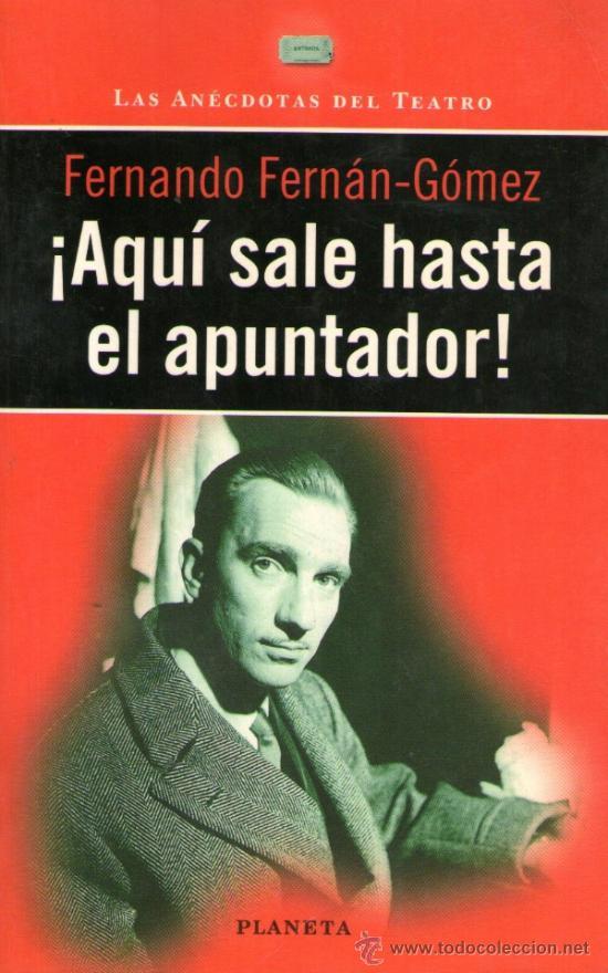 ¡AQUÍ SALE HASTA EL APUNTADOR! - DE FERNANDO FERNÁN-GÓMEZ - ANÉCDOTAS DEL TEATRO - ED. PLANETA 1997 (Libros de Segunda Mano (posteriores a 1936) - Literatura - Teatro)