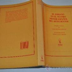 Libros de segunda mano: EL INDIANO EN EL TEATRO MENOR ESPAÑOL DEL SETECIENTOS RM16504. Lote 31709775