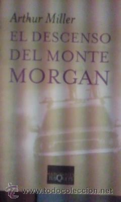 ARTHUR MILLER: EL DESCENSO DEL MONTE MORGAN (BARCELONA, 2006) (Libros de Segunda Mano (posteriores a 1936) - Literatura - Teatro)
