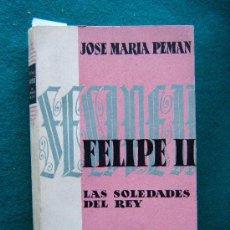 Libros de segunda mano: FELIPE II-LAS SOLEDADES DEL REY-POEMA DRAMATICO COMPLETO- JOSE MARIA PEMAN-1958-1ª EDICION-LAMINAS.. Lote 32309383