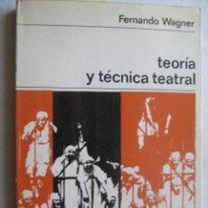 Libros de segunda mano: TEORÍA Y TÉCNICA TEATRAL. WAGNER, FERNANDO. 1970. Lote 32580993