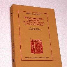 Libros de segunda mano: TRILOGÍA ARAGONESA (LA CONJURA, LA NOCHE DEL VENENO. LA URNA DE CRISTAL). RAMÓN GIL NOVALES.. Lote 32625515