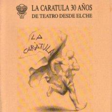 Libros de segunda mano: LA CARATULA 30 AÑOS DE TEATRO DESDE ELCHE - EDITA: AJUNTAMENT D'ELX - EDICIÓN 1995 - COMO NUEVO. Lote 32718899