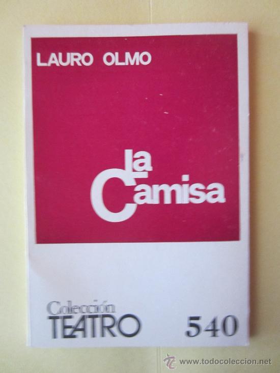 LA CAMISA- LAURO OLMO- COLECCION TEATRO Nº 540 (Libros de Segunda Mano (posteriores a 1936) - Literatura - Teatro)