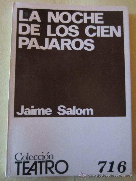 LA NOCHE DE LOS CIEN PAJAROS- JAIME SALOM -COLECCION TEATRO Nº 716 (Libros de Segunda Mano (posteriores a 1936) - Literatura - Teatro)