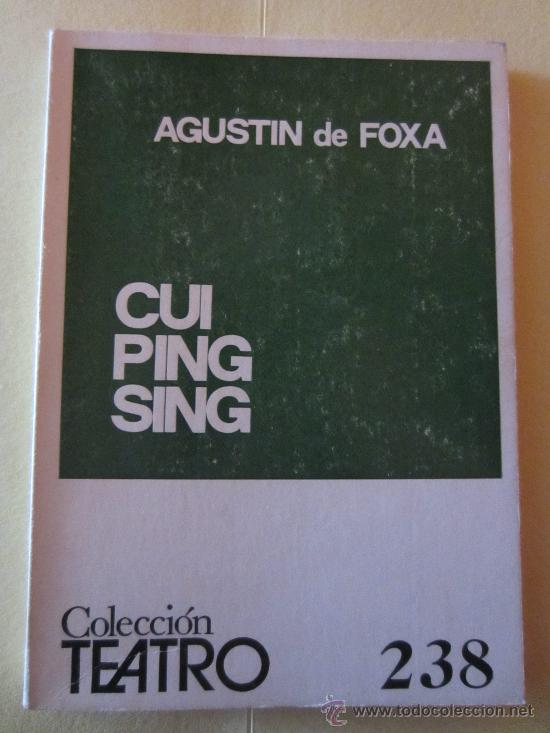 CUI PING SING- AGUSTIN DE FOXA- COLECCION TEATRO Nº 238 (Libros de Segunda Mano (posteriores a 1936) - Literatura - Teatro)