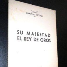 Libros de segunda mano: SU MAJESTAD EL REY DE OROS. /TEMPRANO AZCONA, REINALDO. Lote 35998064