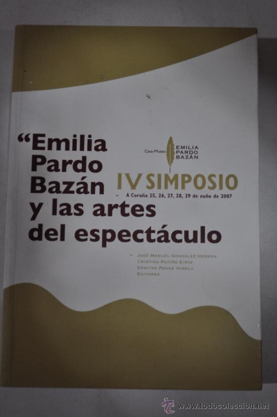ACTAS DO IV SIMPOSIO EMILIA PARDO BAZÁN Y LAS ARTES DEL ESPECTÁCULO 25 AL 29DE XUNIO 2007 RM61200 (Libros de Segunda Mano (posteriores a 1936) - Literatura - Teatro)