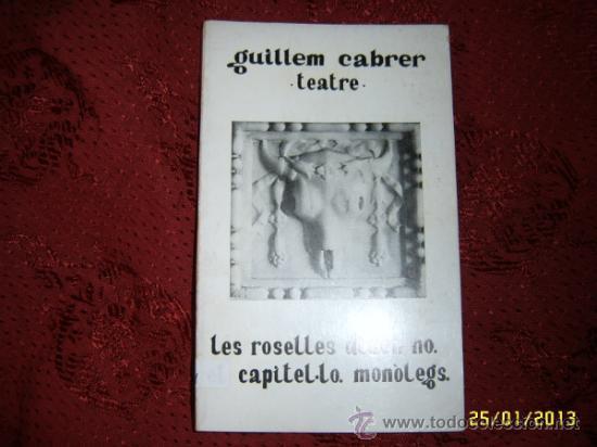 TEATRE.LES ROSELLES DIUEN NO.EL CAPITEL·LO.MONÒLEGS. GUILLEM CABRER.DEDICATORIA DEL AUTOR. (Libros de Segunda Mano (posteriores a 1936) - Literatura - Teatro)