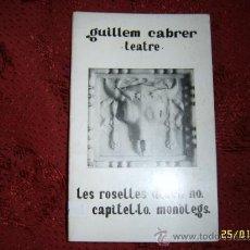 Libros de segunda mano: TEATRE.LES ROSELLES DIUEN NO.EL CAPITEL·LO.MONÒLEGS. GUILLEM CABRER.DEDICATORIA DEL AUTOR.. Lote 36435326