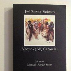 Libros de segunda mano: ÑAQUE / AY, CARMELA. JOSÉ SANCHIS SINISTERRA. EDICIÓN DE AZNAR SOLER. CATEDRA LETRAS HISPANICAS. Lote 36470823