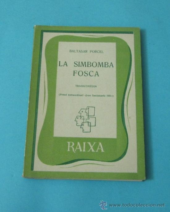 LA SIMBOMBA FOSCA. BALTASAR PORCEL. TRAGICOMÈDIA. PREMI EXTRAORDINARI JOAN SANTAMARIA 1961 (Libros de Segunda Mano (posteriores a 1936) - Literatura - Teatro)