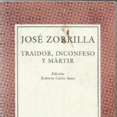 Libros de segunda mano: TRAIDOR, INCONFESO Y MÁRTIR. JOSÉ ZORRILLA. EDICIÓN ROBERTO CALVO SANZ. ESPASA. MADRID. 1997. Lote 38797395
