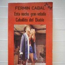 Libros de segunda mano: FERMÍN CABAL - ESTA NOCHE GRAN VELADA. CABALLITO DEL DIABLO. Lote 38804391