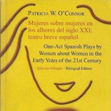 Libros de segunda mano: MUJERES SOBRE MUJERES EN LOS ALBORES DEL SIGLO XXI: TEATRO BREVE ESPAÑOL. PATRICIA W. O'CONNOR 2006. Lote 39130437