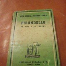 Libros de segunda mano: PIRANDELLO, SU VIDA Y SU TEATRO. JOSE MARIA MONNER SANS. EDITORIAL LOSADA. BUENOS AIRES, 1947.. Lote 39164183