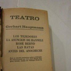 Libros de segunda mano: TEATRO: LOS TEJEDORES. LA ASUNCION DE HANNELE. ROSE BERND. LAS RATAS. ANTES DEL ANOCHECER. . Lote 39201410