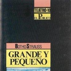Libros de segunda mano: GRANDE Y PEQUEÑO. BOTHO STRAUSS. EL PUBLICO. TEATRO Nº 10 1990. Lote 134749826
