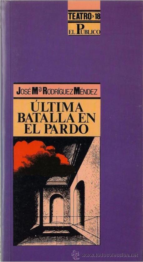 ULTIMA BATALLA EN EL PARDO. JOSÉ MARÍA RODRIGUEZ MÉMDEZ. EL PUBLICO. TEATRO Nº 18 1991 (Libros de Segunda Mano (posteriores a 1936) - Literatura - Teatro)