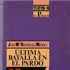 Libros de segunda mano: ULTIMA BATALLA EN EL PARDO. JOSÉ MARÍA RODRIGUEZ MÉMDEZ. EL PUBLICO. TEATRO Nº 18 1991. Lote 39270700