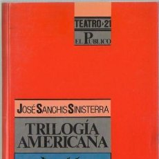 Libros de segunda mano: TRILOGIA AMERICANA. JOSÉ SANCHIS SINISTERRA. EL PUBLICO. TEATRO Nº 21 1992. Lote 39270720