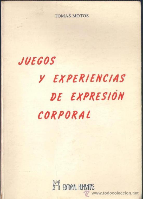 JUEGOS Y EXPERIENCIAS DE EXPRESIÓN CORPORAL. - TOMÁS MOTOS - EDITORIAL HUMANITAS 1985 (Libros de Segunda Mano (posteriores a 1936) - Literatura - Teatro)