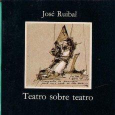Libros de segunda mano: TEATRO SOBRE TEATRO. JOSE RUIBAL. CATEDRA. 1984 EDICIÓN DEL AUTOR.. Lote 39296566