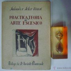 Libros de segunda mano: PRÁCTICA Y TEORIA DEL ARTE ESCENICO. SALVADOR SOLER. 1948. 1A EDICIÓN.. Lote 39348440