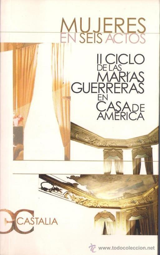 MUJERES EN SEIS ACTOS. II CICLO DE LAS MARÍAS GUERRERAS EN CASA DE AMÉRICA. - CASTALIA 2005 (Libros de Segunda Mano (posteriores a 1936) - Literatura - Teatro)