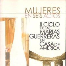 Libros de segunda mano: MUJERES EN SEIS ACTOS. II CICLO DE LAS MARÍAS GUERRERAS EN CASA DE AMÉRICA. - CASTALIA 2005. Lote 39396946