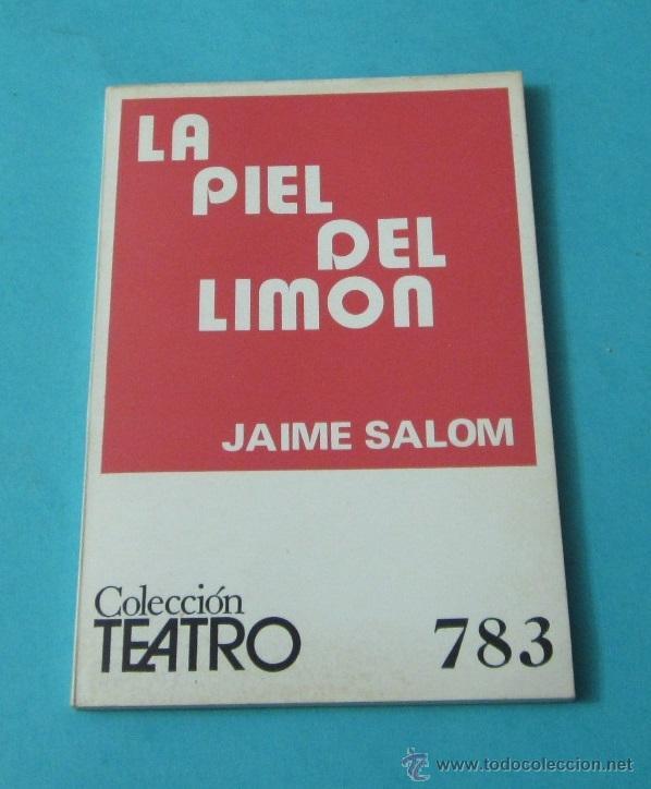 LA PIEL DEL LIMÓN. JAIME SALOM. COLECCIÓN TEATRO Nº 783 (Libros de Segunda Mano (posteriores a 1936) - Literatura - Teatro)