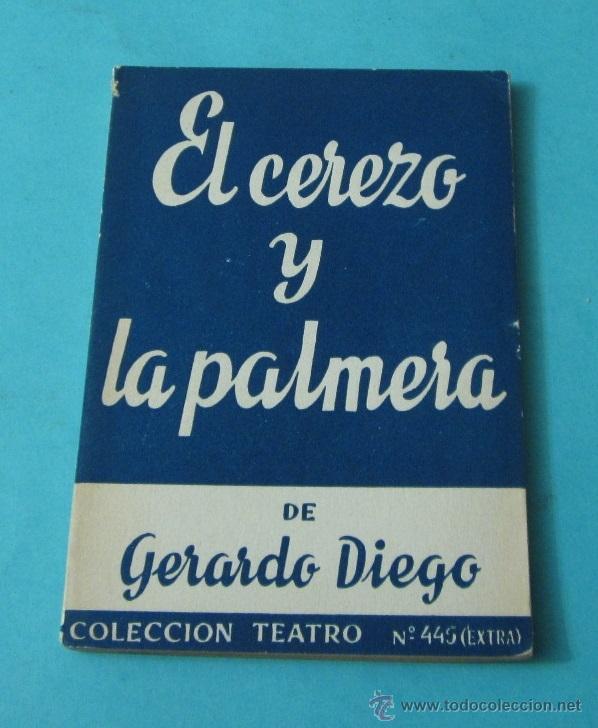 EL CEREZO Y LA PALMERA. GERARDO DIEGO. COLECCIÓN TEATRO Nº 445 (EXTRA) (Libros de Segunda Mano (posteriores a 1936) - Literatura - Teatro)