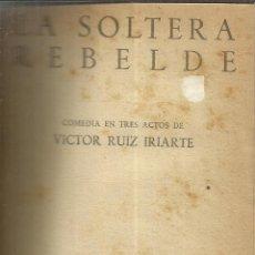 Libros de segunda mano: TEATRO. SEIS OBRAS. ENTRE ELLAS LA SOLTERA REBELDE. VICTOR RUIZ IRIARTE. EDICIONES ALFIL.MADRID.1952. Lote 39919908