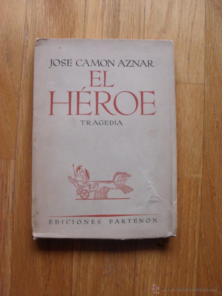 EL HEROE, JOSE CAMON AZNAR, EDICIONES PARTENON (Libros de Segunda Mano (posteriores a 1936) - Literatura - Teatro)