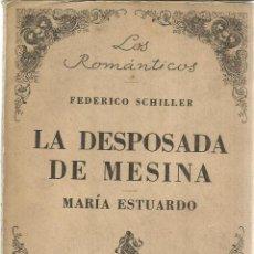 Libros de segunda mano: LA DESPOSADA DE MESIANA. MARÍA ESTUARDO. FEDERICO SCHILLER. EMECÉ EDIT. BUENOS AIRES. 1944. Lote 40479897