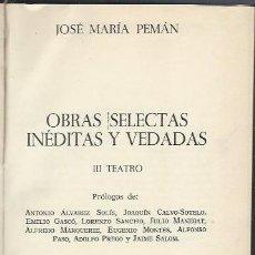 Libros de segunda mano: OBRAS SELECTAS INÉDITAS Y VEDADAS, JOSE MARÍA PEMÁN, III TEATRO, DOPESA BARCELONA 1974. Lote 40634390