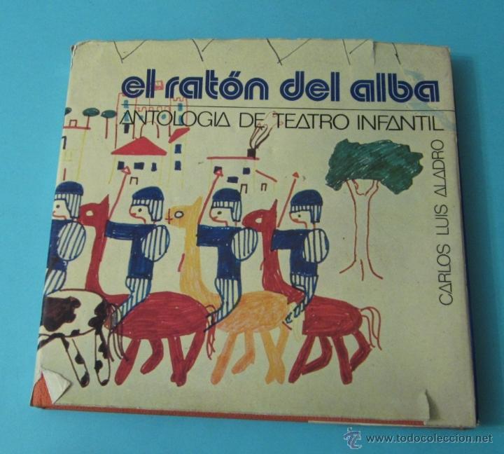 EL RATÓN DE ALBA. ANTOLOGÍA DE TEATRO INFANTIL. CARLOS LUIS ALADRO (Libros de Segunda Mano (posteriores a 1936) - Literatura - Teatro)
