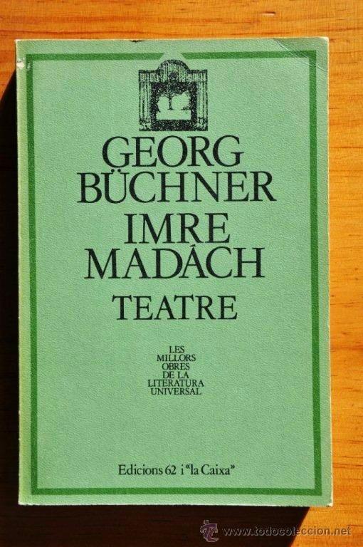 GEORG BÜCHNER, IMRE MADÁCH: TEATRE, EDICIONS 62, 1985 (Libros de Segunda Mano (posteriores a 1936) - Literatura - Teatro)