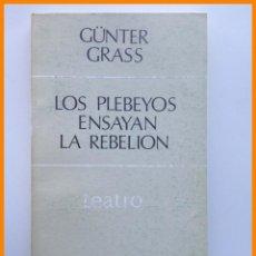 Libros de segunda mano: LOS PLEBEYOS ENSAYAN LA REBELION - GUNTER GRASS. Lote 42538607