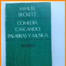 Libros de segunda mano: COMEDIA. CASCANDO. PALABRAS Y MUSICA - SAMUEL BECKETT. Lote 42538668