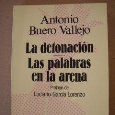 Libros de segunda mano: LA DETONACIÓN - LAS PALABRAS EN LA ARENA - ANTONIO BUERO VALLEJO. Lote 153912036